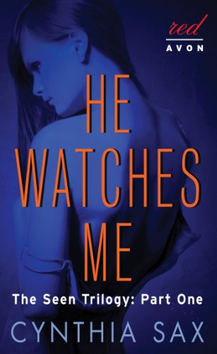 He Watches Me: The Seen Trilogy: Part One by Cynthia Sax