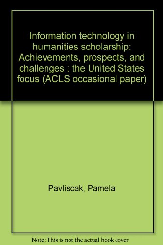 Information technology in humanities scholarship: Achievements, prospects, and challenges : the United States focus (ACLS occasional paper)