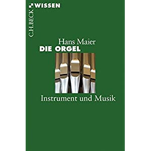 Die Orgel: Instrument und Musik (Beck'sche Reihe)
