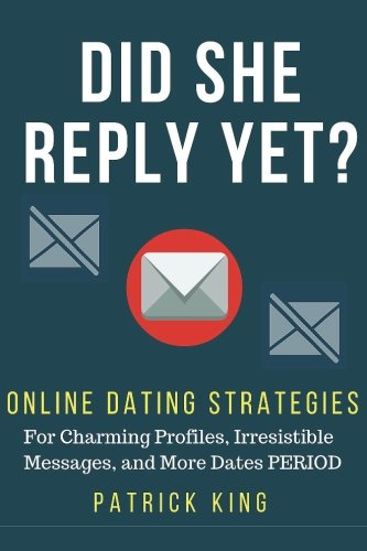 Did She Reply Yet?  Online Dating Strategies for: Charming Profiles, Irresistibl (Dating Profile compare prices)