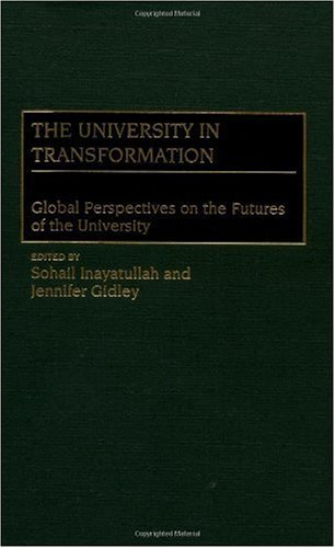 The University in Transformation: Global Perspectives on the Futures of the University, by Jennifer Gidley, Sohail Inayatullah