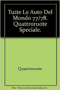 Tutte Le Auto Del Mondo 77/78. Quattroruote Speciale