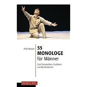 55 Monologe für Männer: Zum Vorsprechen, Studieren und Kennenlernen