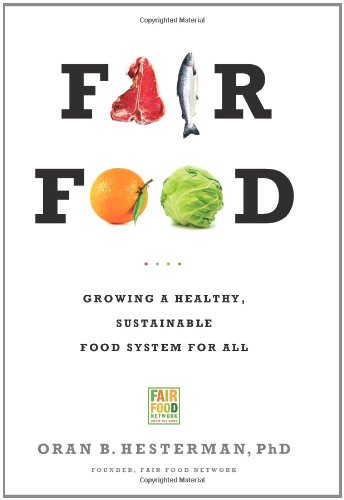 Fair Food: Growing a Healthy, Sustainable Food System for...