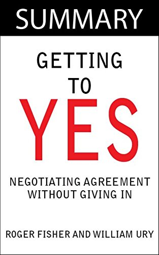 getting for yes by roger fisher and In getting to yes, renowned educator and negotiator roger fisher presented a universally applicable method for effectively negotiating personal and professional disputes.