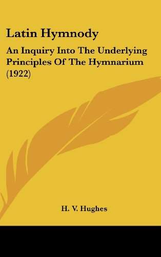 Latin Hymnody: An Inquiry Into the Underlying Principles of the Hymnarium (1922)
