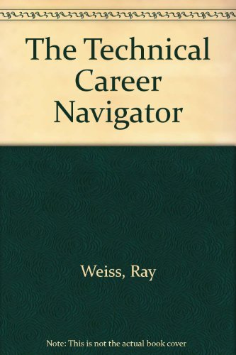 The Technical Career Navigator: An Engineer's Programmer'S, and Technical Manager's Career Survival Guide Featuring 138