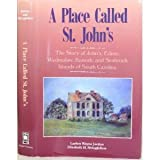 img - for A Place Called St. John's: The Story of John's, Edisto, Wadmalaw, Kiawah, and Seabrook Islands of South Carolina book / textbook / text book