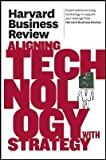 img - for Harvard Business Review on Aligning Technology with Strategy   [HARVARD BUSINESS REVIEW ON ALI] [Paperback] book / textbook / text book