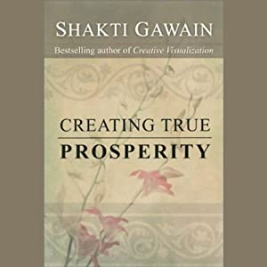 Creating True Prosperity | [Shakti Gawain]