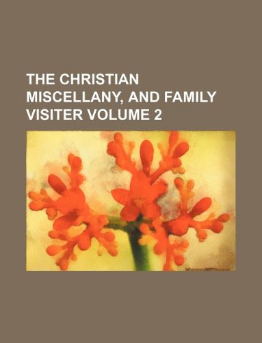 The Christian miscellany, and family visiter Volume 2