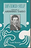 img - for Divided Self: A Biography of Arishima Takeo (East Asia Series) book / textbook / text book