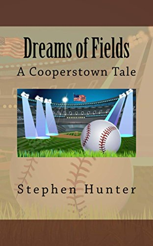 Stephen Hunter - Dreams of Fields: A Cooperstown Tale