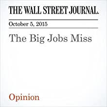 The Big Jobs Miss (       UNABRIDGED) by  The Wall Street Journal Narrated by Fleet Cooper