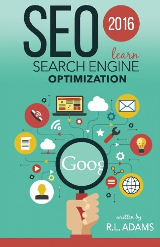 SEO 2016: Learn Search Engine Optimization, by R L Adams