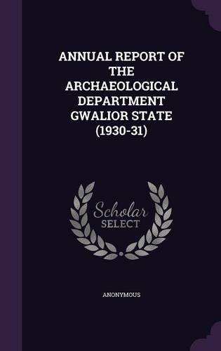 ANNUAL REPORT OF THE ARCHAEOLOGICAL DEPARTMENT GWALIOR STATE (1930-31)