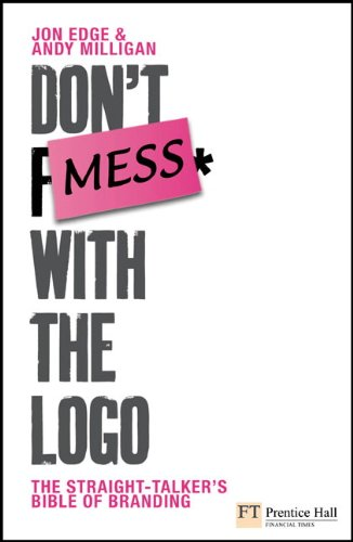 Don't Mess with the Logo: The straight talking bible of branding (Financial Times Series)