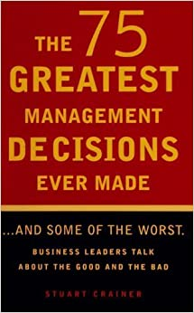 the 75 greatest management decisions ever The 75 greatest management decisions ever made has 29 ratings and 4 reviews  keith said: i liked that not all of the best decisions came from this centur.