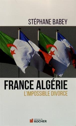 France Algérie l Impossible Divorce