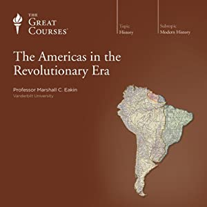 The Americas in the Revolutionary Era | [The Great Courses]