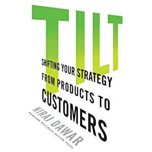 Tilt: Shifting Your Strategy from Products to Customers | [Niraj Dawar]