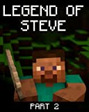 Legend of Steve 2: A Minecraft Novel (Based on  True Story)