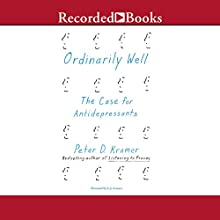 Ordinarily Well: The Case for Antidepressants Audiobook by Peter D. Kramer Narrated by L. J. Ganser
