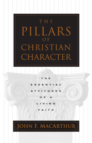 The Pillars of Christian Character: The Essential Attitudes of a Living Faith