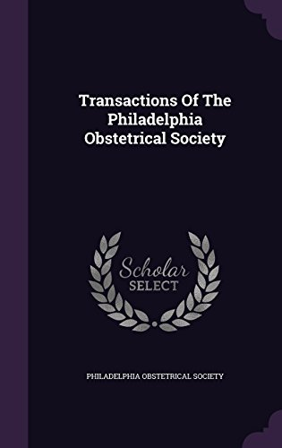 Transactions Of The Philadelphia Obstetrical Society