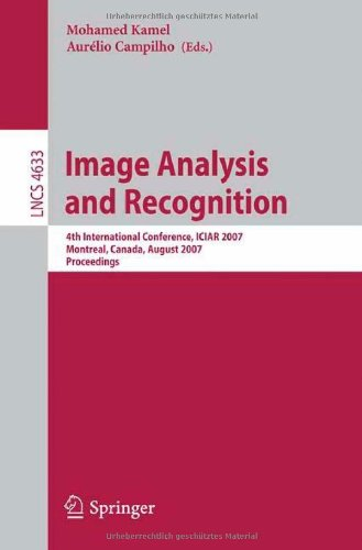 Image Analysis And Recognition: 4Th International Conference, Iciar 2007, Montreal, Canada, August 22-24, 2007, Proceedings (Lecture Notes In Computer ... Vision, Pattern Recognition, And Graphics)