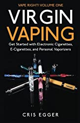 Virgin Vaping: Get Started With Electronic Cigarettes, E-cigarettes, and Personal Vaporizers: Volume 1 (Vape Right)
