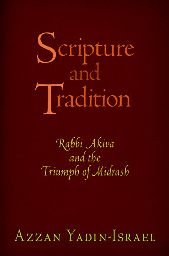 Scripture and Tradition: Rabbi Akiva and the Triumph of Midrash (Divinations: Rereading Late Ancient Religion)