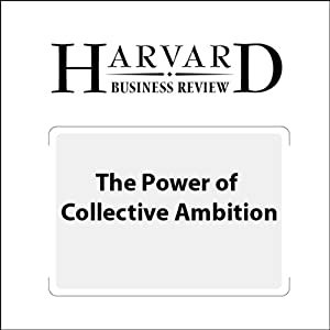 The Power of Collective Ambition (Harvard Business Review) | [Douglas A. Ready, Emily Truelove]