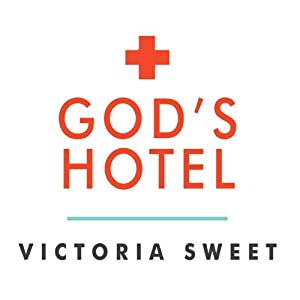 God's Hotel: A Doctor, a Hospital, and a Pilgrimage to the Heart of Medicine | [Victoria Sweet]