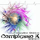 Complesso K MMXIII by Il Giardino Onirico (2013-08-03)