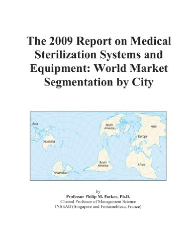 The 2009 Report on Medical Sterilization Systems and Equipment: World Market Segmentation by City