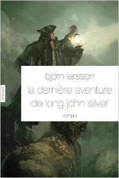 la-derniere-aventure-de-long-john-silver-roman-traduit-de-litalien-par-camille-paul-de-bjorn-larsson