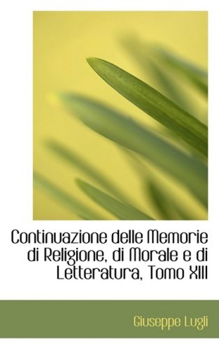 Continuazione delle Memorie di Religione, di Morale e di Letteratura, Tomo XIII: 13
