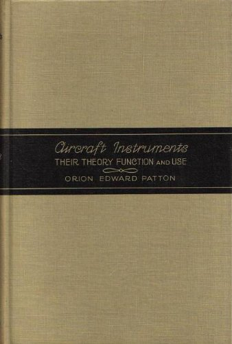 Aircraft Instruments Their Theory, Function and Use, Orion Edward Patton