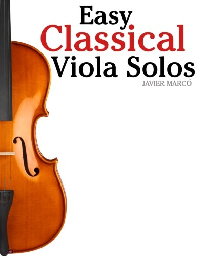 Easy Classical Viola Solos: Featuring music of Bach, Mozart, Beethoven, Vivaldi and other composers.