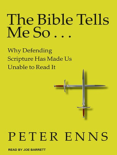 Download The Bible Tells Me So: Why Defending Scripture Has Made Us Unable to Read It