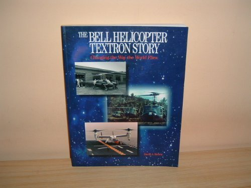 bell-helicopter-textron-story-changing-the-way-the-world-flies-by-david-brown-1995-07-03