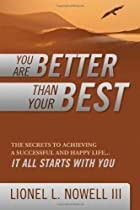 You Are Better Than Your Best: The Secrets to Achieving a Successful and Happy Life It All Starts with You