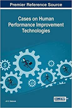 Cases On Human Performance Improvement Technologies (Advances In Human Resources Management And Organizational Development)