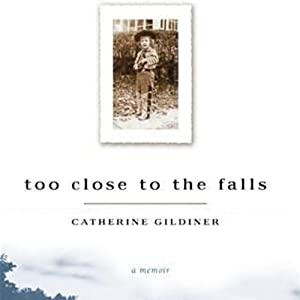 Too Close to the Falls: A Memoir | [Catherine Gildiner]