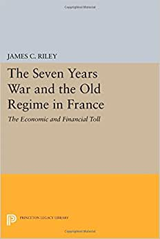 The Seven Years War And The Old Regime In France: The Economic And Financial Toll (Princeton Legacy Library)