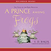 A Prince Among Frogs: The Tales of the Frog Princess | [E. D. Baker]