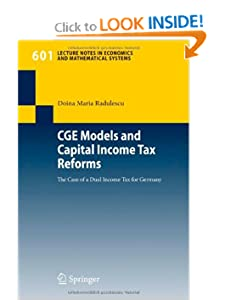 CGE Models and Capital Income Tax Reforms: The Case of a Dual Income Tax for Germany (Lecture Notes in Economics and Mathematical Systems) Doina Maria Radulescu