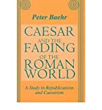 img - for [(Caesar and the Fading of the Roman World: A Study in Republicanism and Caesarism)] [Author: Peter Baehr] published on (December, 1997) book / textbook / text book