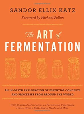 The Art Of Fermentation An In-depth Exploration Of Essential Concepts And Processes From Around The World from Chelsea Green Publishing